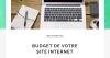 Budget de votre site Internet, comment répartir les dépenses ?
